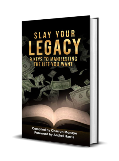 Slay Your Legacy: 9 Keys To Manifesting The Life You Want